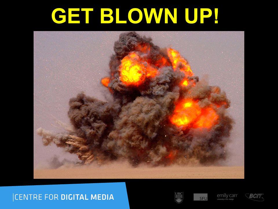 GET BLOWN UP!