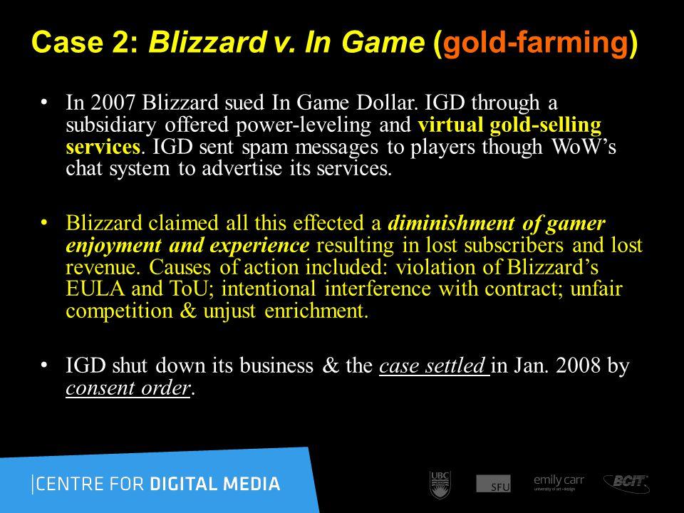 Case 2: Blizzard v. In Game (gold-farming) In 2007 Blizzard sued In Game Dollar.
