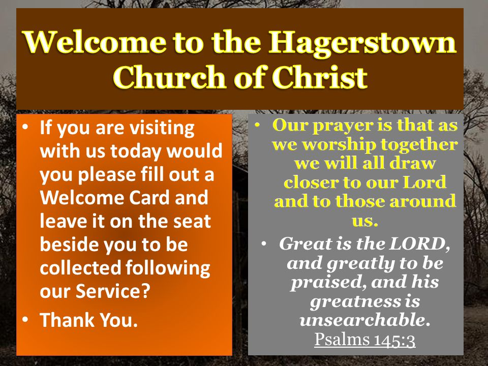 If you are visiting with us today would you please fill out a Welcome Card and leave it on the seat beside you to be collected following our Service.