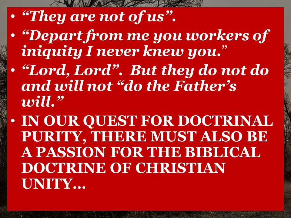 They are not of us . Depart from me you workers of iniquity I never knew you. Lord, Lord .