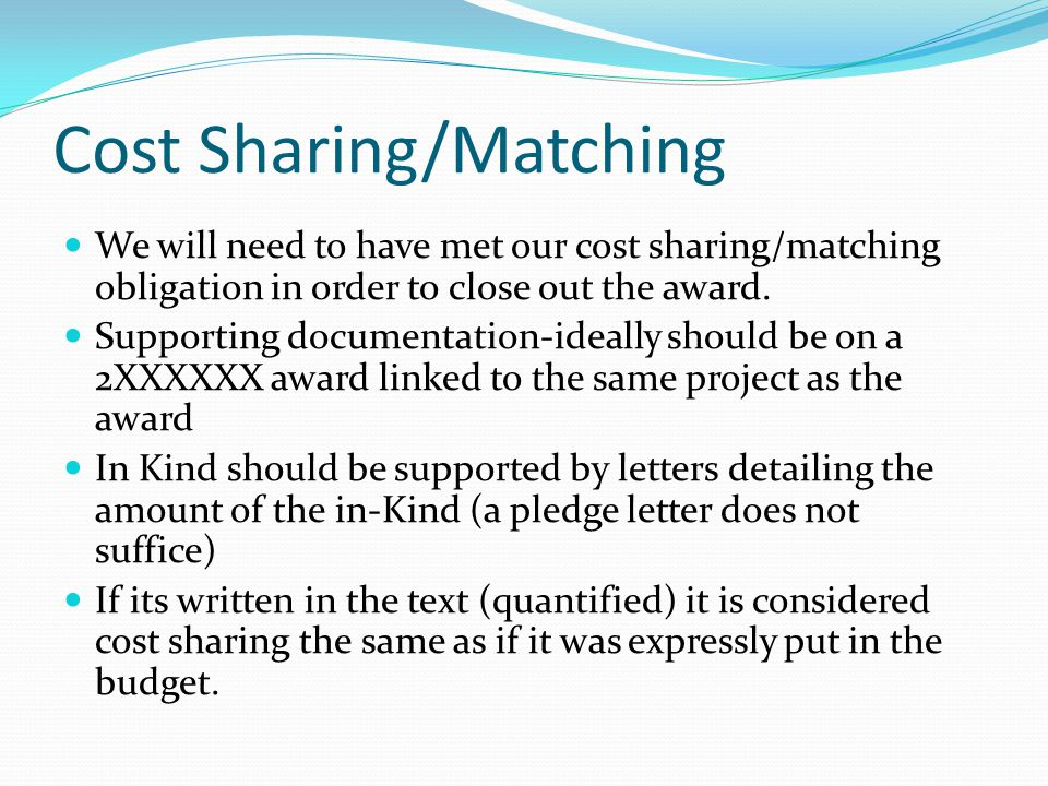 Cost Sharing/Matching We will need to have met our cost sharing/matching obligation in order to close out the award.