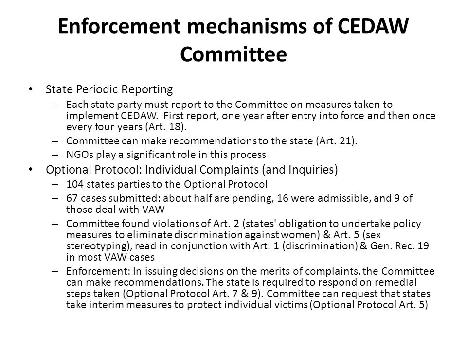 Enforcement mechanisms of CEDAW Committee State Periodic Reporting – Each state party must report to the Committee on measures taken to implement CEDAW.