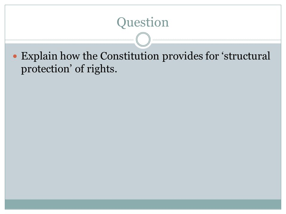 Question Explain how the Constitution provides for 'structural protection' of rights.