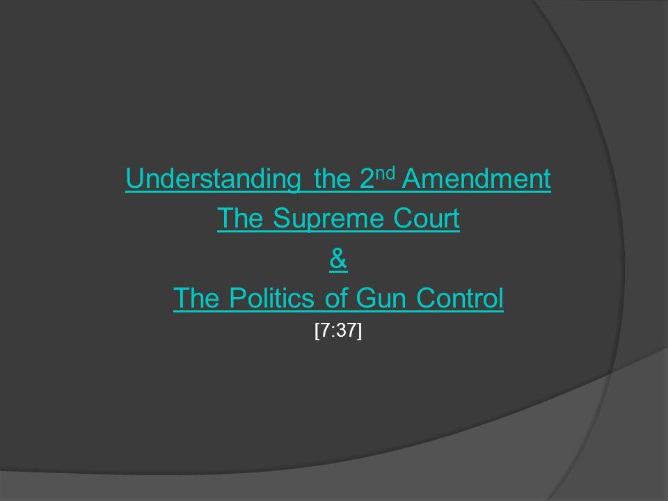 Understanding the 2 nd Amendment The Supreme Court & The Politics of Gun Control [7:37]