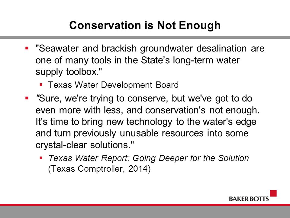 Conservation is Not Enough  Seawater and brackish groundwater desalination are one of many tools in the State's long-term water supply toolbox.  Texas Water Development Board  Sure, we re trying to conserve, but we ve got to do even more with less, and conservation s not enough.