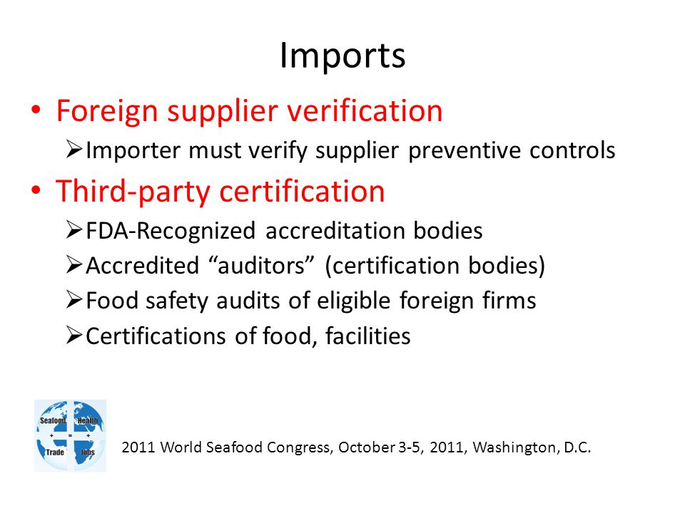 Imports Foreign supplier verification  Importer must verify supplier preventive controls Third-party certification  FDA-Recognized accreditation bod