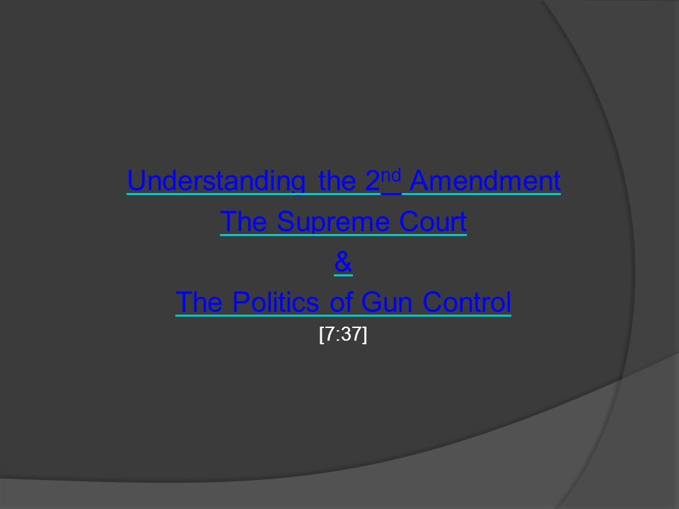 Understanding the 2 nd Amendment The Supreme Court & The Politics of Gun Control [7:37]