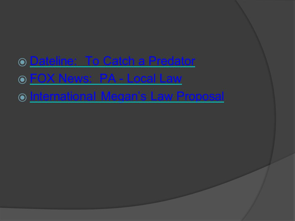  Dateline: To Catch a Predator Dateline: To Catch a Predator  FOX News: PA - Local Law FOX News: PA - Local Law  International Megan's Law Proposal