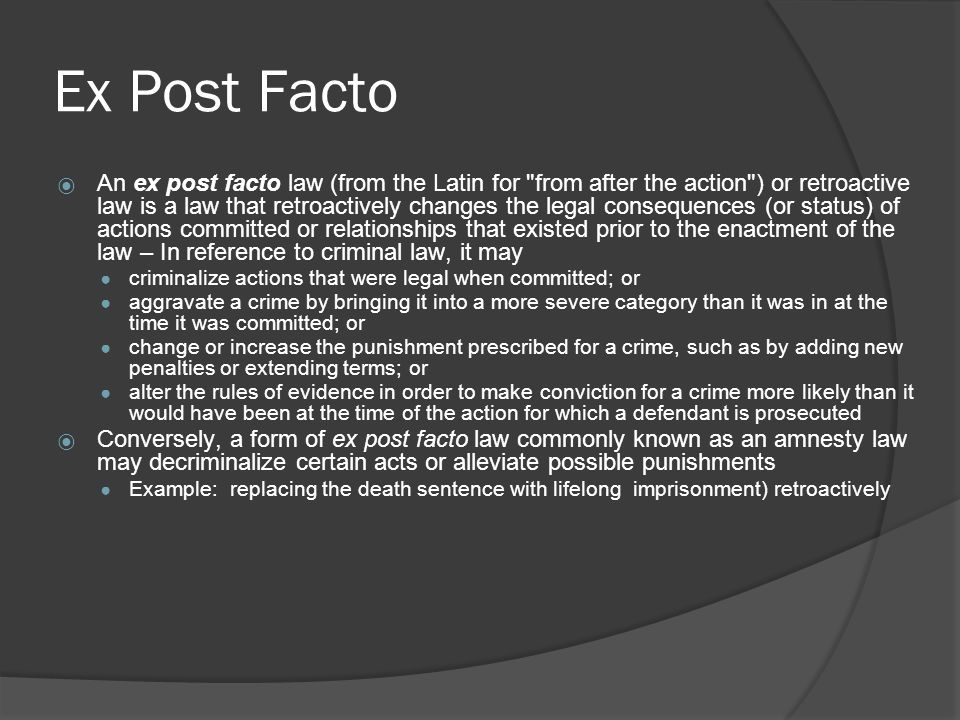 Ex Post Facto  An ex post facto law (from the Latin for