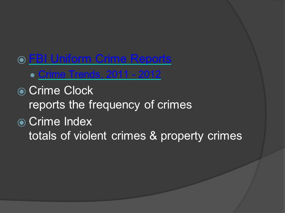  FBI Uniform Crime Reports FBI Uniform Crime Reports ● Crime Trends, 2011 - 2012 Crime Trends, 2011 - 2012  Crime Clock reports the frequency of cri