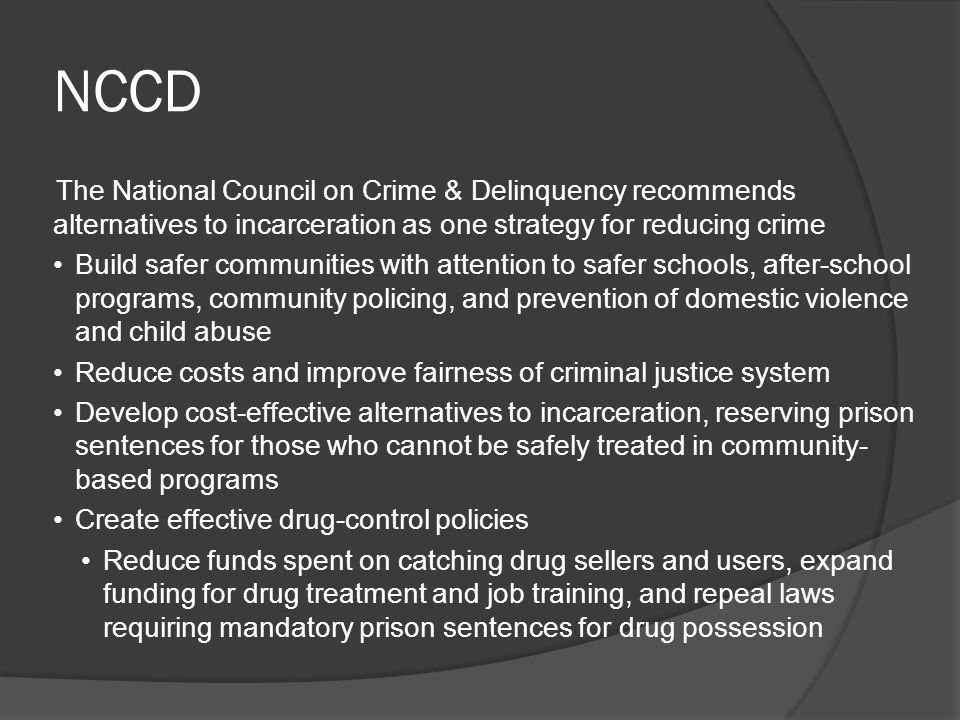 NCCD The National Council on Crime & Delinquency recommends alternatives to incarceration as one strategy for reducing crime Build safer communities w