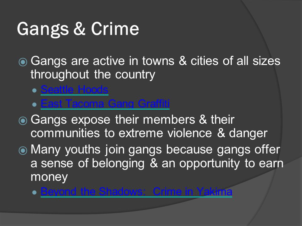 Gangs & Crime  Gangs are active in towns & cities of all sizes throughout the country ● Seattle Hoods Seattle Hoods ● East Tacoma Gang Graffiti East