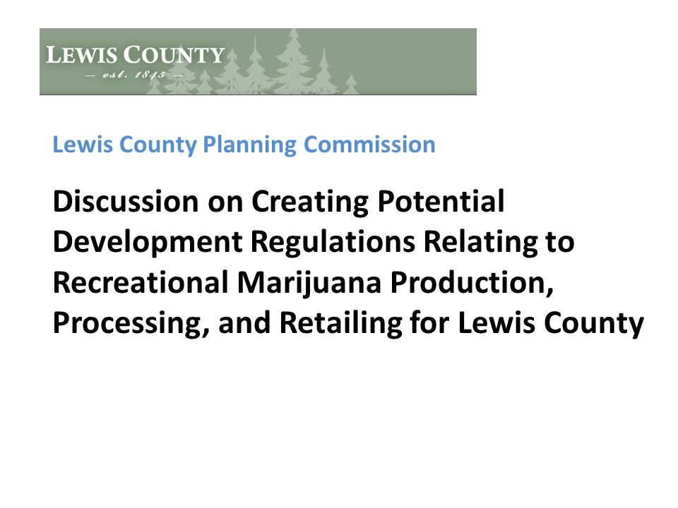 Lewis County Planning Commission Discussion on Creating Potential Development Regulations Relating to Recreational Marijuana Production, Processing, and Retailing for Lewis County
