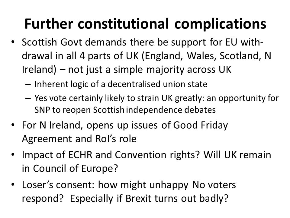 Further constitutional complications Scottish Govt demands there be support for EU with- drawal in all 4 parts of UK (England, Wales, Scotland, N Irel