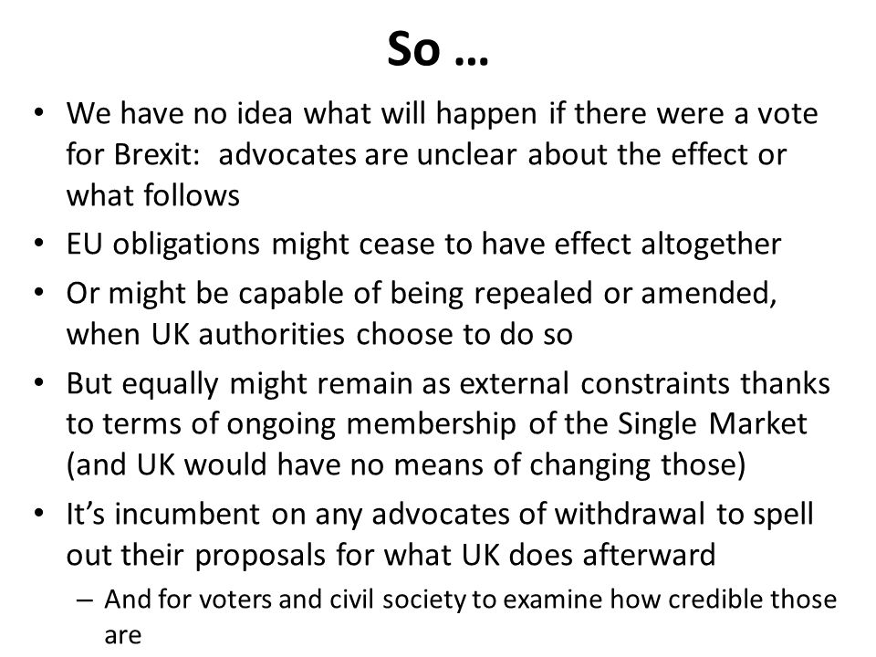 So … We have no idea what will happen if there were a vote for Brexit: advocates are unclear about the effect or what follows EU obligations might cea