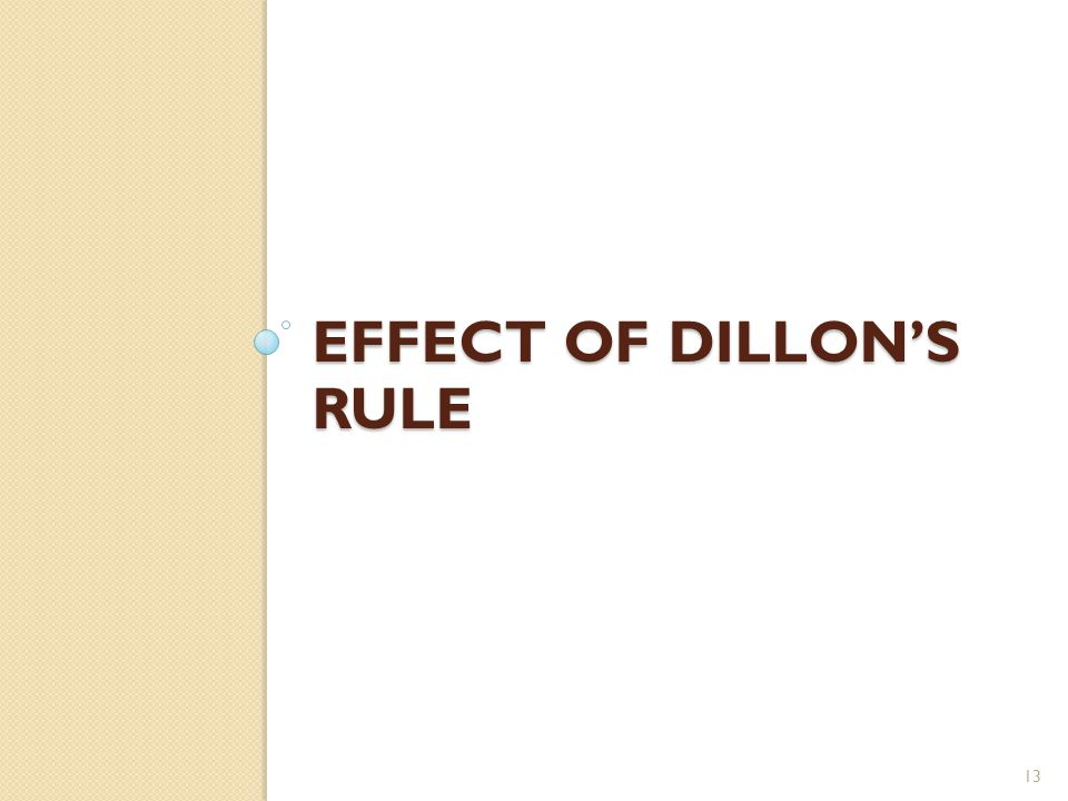 EFFECT OF DILLON'S RULE 13