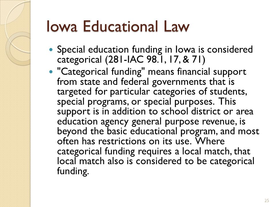 Iowa Educational Law Special education funding in Iowa is considered categorical (281-IAC 98.1, 17, & 71)