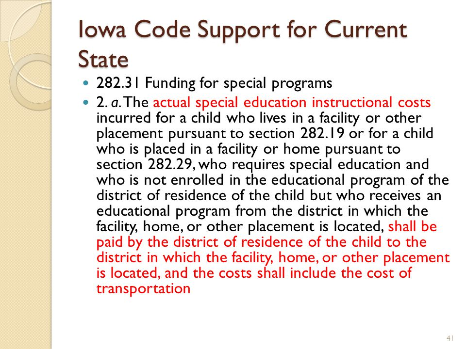 Iowa Code Support for Current State 282.31 Funding for special programs 2. a. The actual special education instructional costs incurred for a child wh