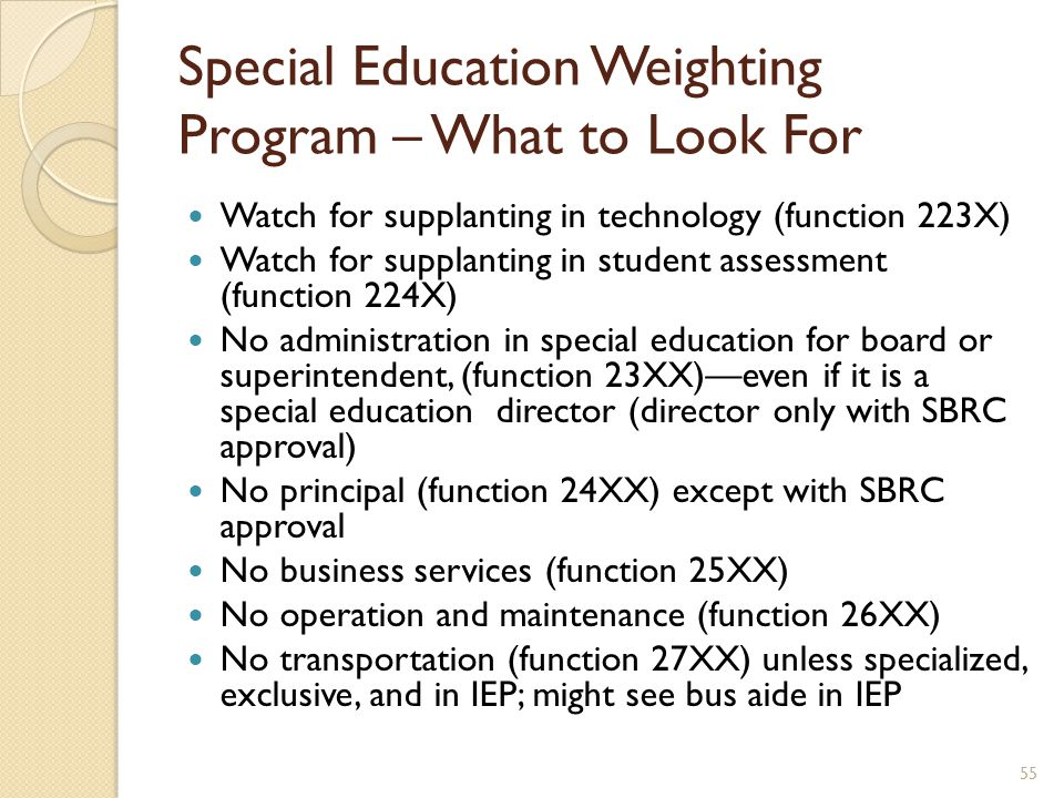 Watch for supplanting in technology (function 223X) Watch for supplanting in student assessment (function 224X) No administration in special education