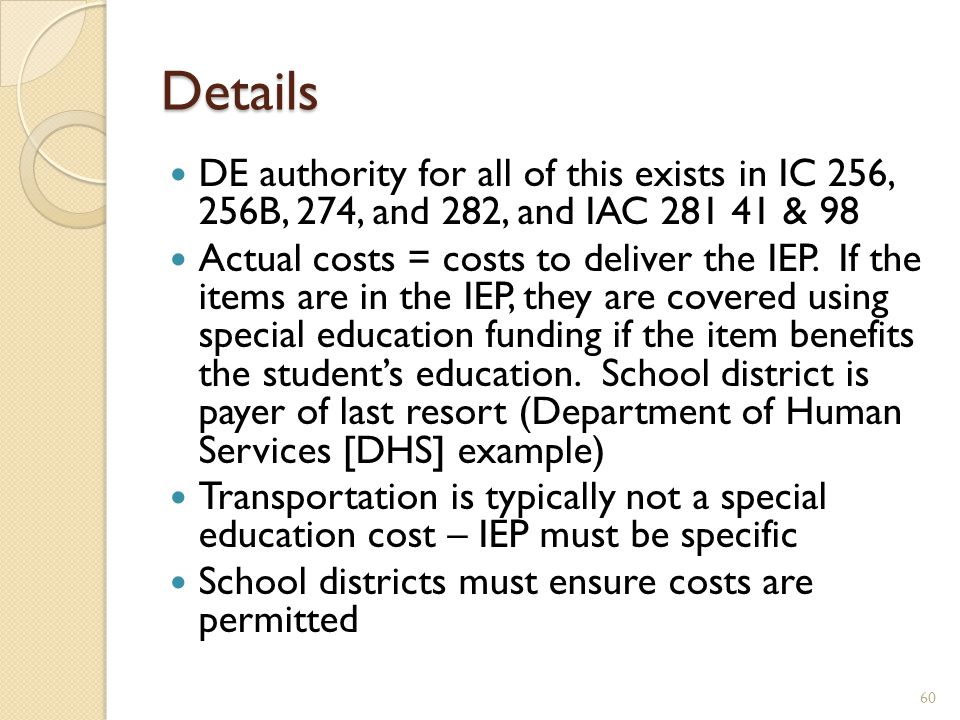 Details DE authority for all of this exists in IC 256, 256B, 274, and 282, and IAC 281 41 & 98 Actual costs = costs to deliver the IEP.