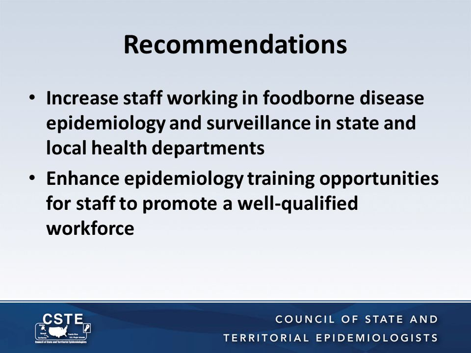 Recommendations Increase staff working in foodborne disease epidemiology and surveillance in state and local health departments Enhance epidemiology t
