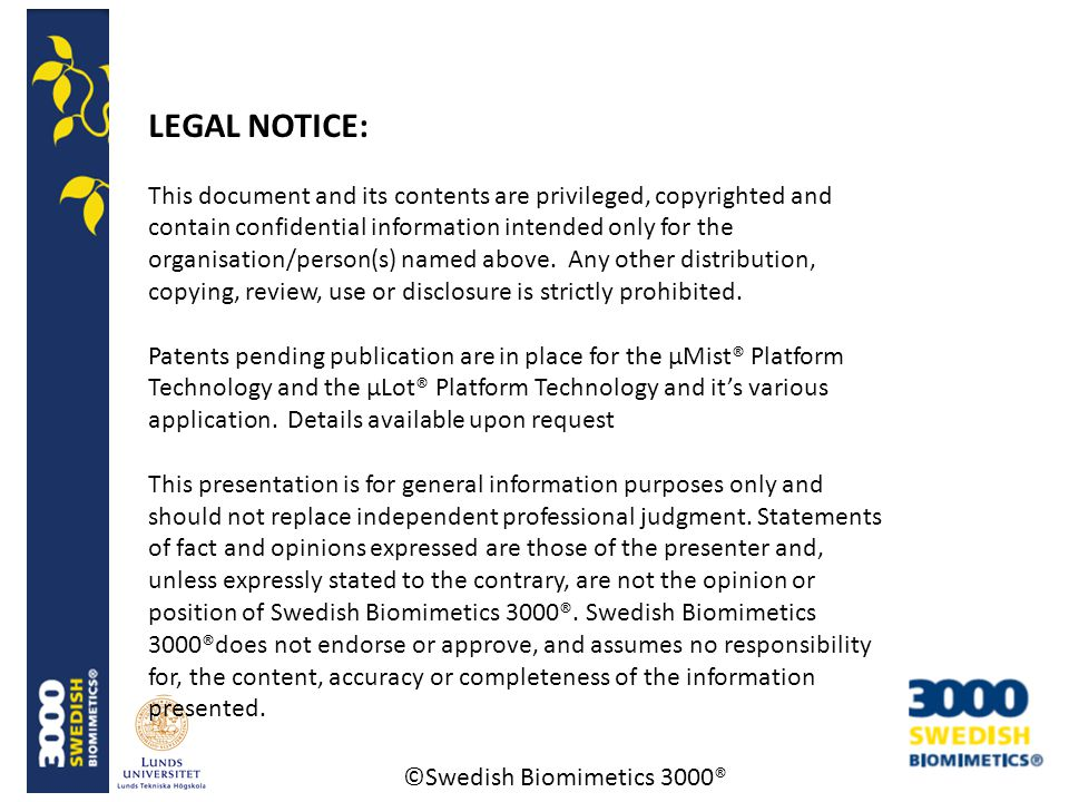 ©Swedish Biomimetics 3000® LEGAL NOTICE: This document and its contents are privileged, copyrighted and contain confidential information intended only for the organisation/person(s) named above.