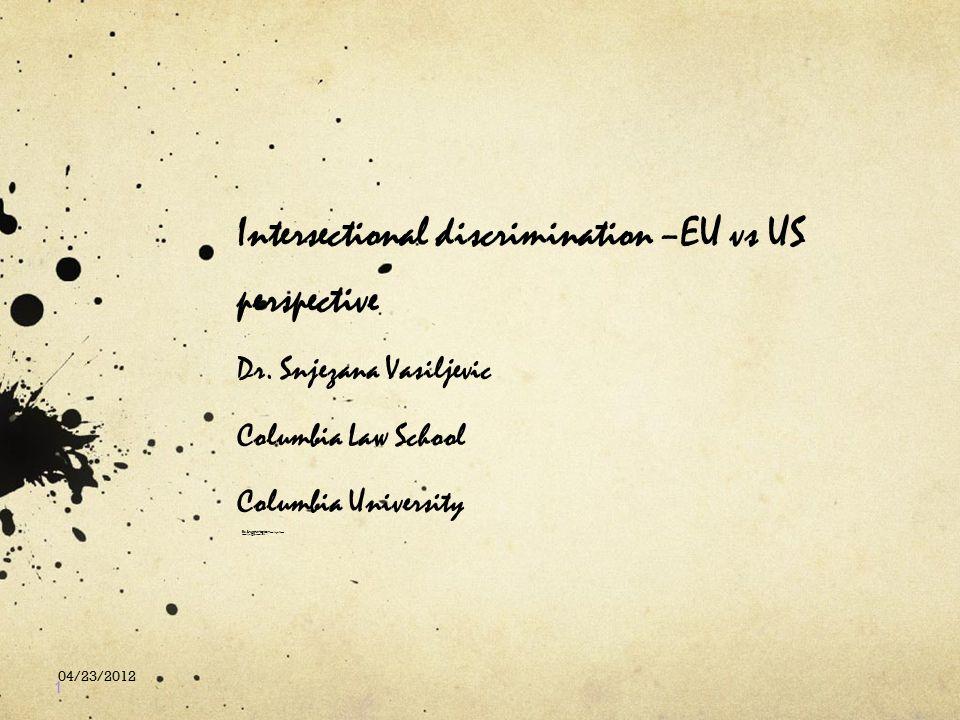 Intersectional discrimination –EU vs US perspective Dr. Snjezana Vasiljevic Columbia Law School Columbia University Dr. Snjezana Vasiljevic University