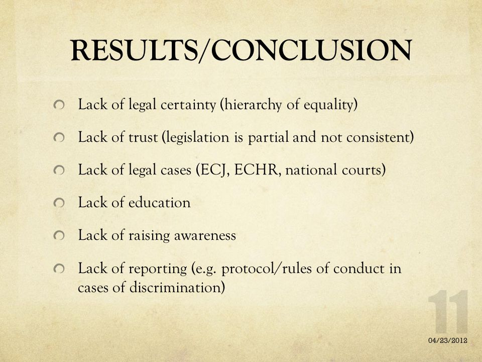 RESULTS/CONCLUSION Lack of legal certainty (hierarchy of equality) Lack of trust (legislation is partial and not consistent) Lack of legal cases (ECJ,