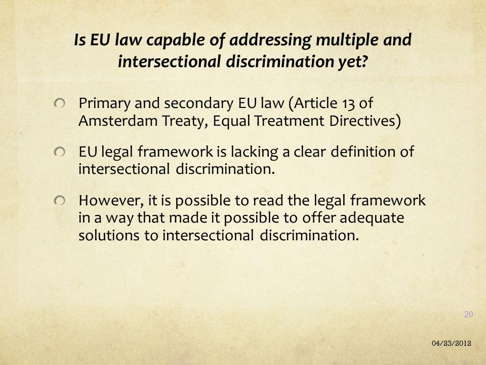 Is EU law capable of addressing multiple and intersectional discrimination yet? Primary and secondary EU law (Article 13 of Amsterdam Treaty, Equal Tr