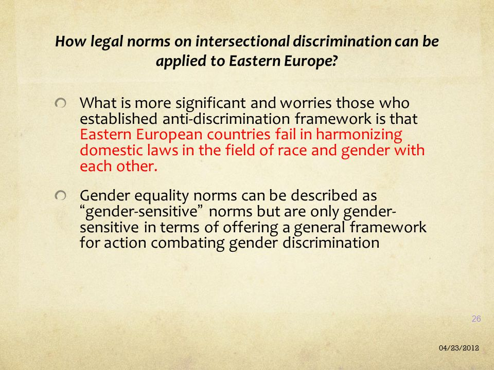 How legal norms on intersectional discrimination can be applied to Eastern Europe? What is more significant and worries those who established anti-dis