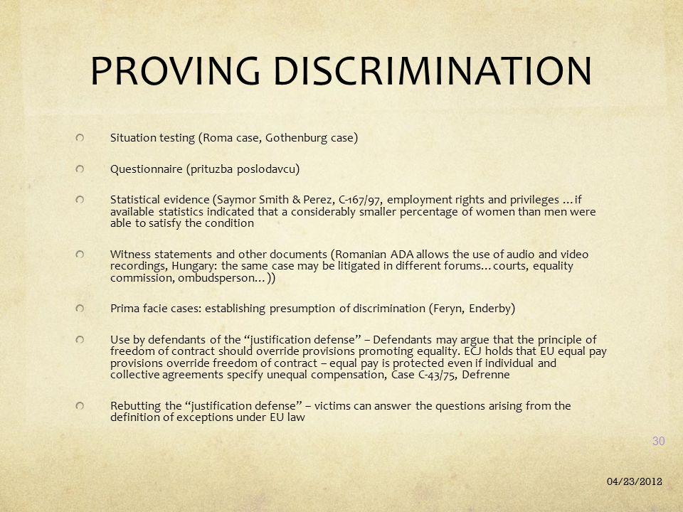 PROVING DISCRIMINATION Situation testing (Roma case, Gothenburg case) Questionnaire (prituzba poslodavcu) Statistical evidence (Saymor Smith & Perez,
