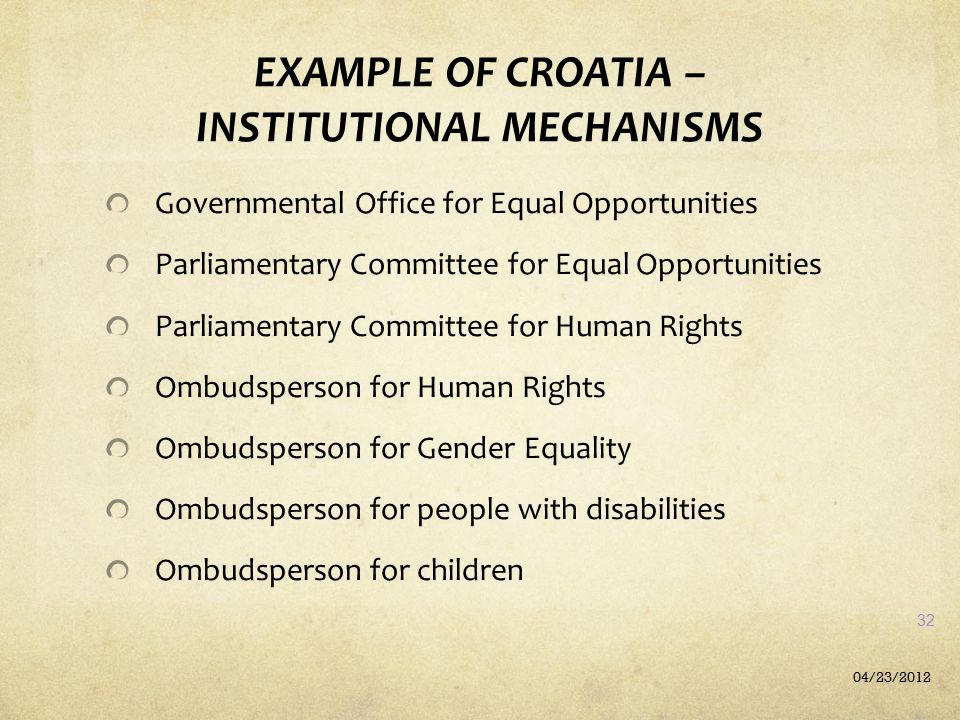EXAMPLE OF CROATIA – INSTITUTIONAL MECHANISMS Governmental Office for Equal Opportunities Parliamentary Committee for Equal Opportunities Parliamentar