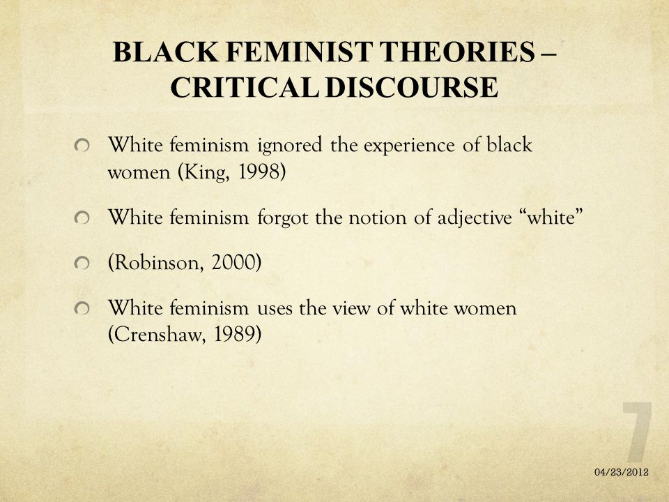 BLACK FEMINIST THEORIES – CRITICAL DISCOURSE White feminism ignored the experience of black women (King, 1998) White feminism forgot the notion of adj