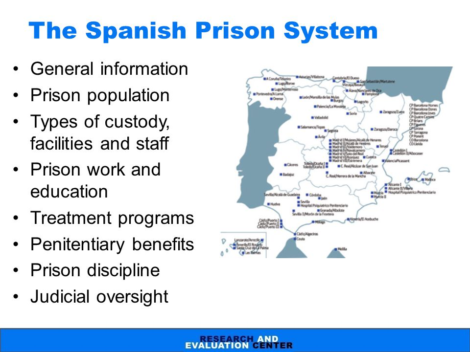 The Spanish Prison System General information Prison population Types of custody, facilities and staff Prison work and education Treatment programs Pe