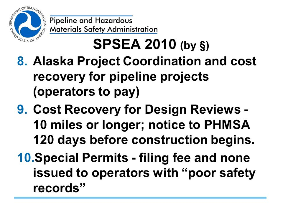 SPSEA 2010 (by §) 8.Alaska Project Coordination and cost recovery for pipeline projects (operators to pay) 9.Cost Recovery for Design Reviews - 10 mil