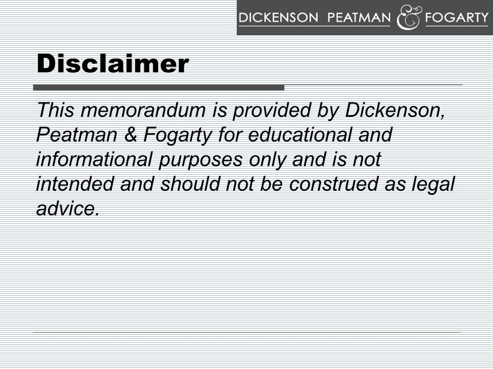 Disclaimer This memorandum is provided by Dickenson, Peatman & Fogarty for educational and informational purposes only and is not intended and should not be construed as legal advice.