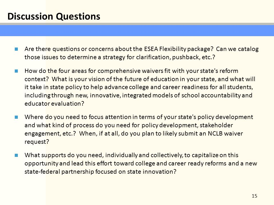 Discussion Questions 15 Are there questions or concerns about the ESEA Flexibility package.
