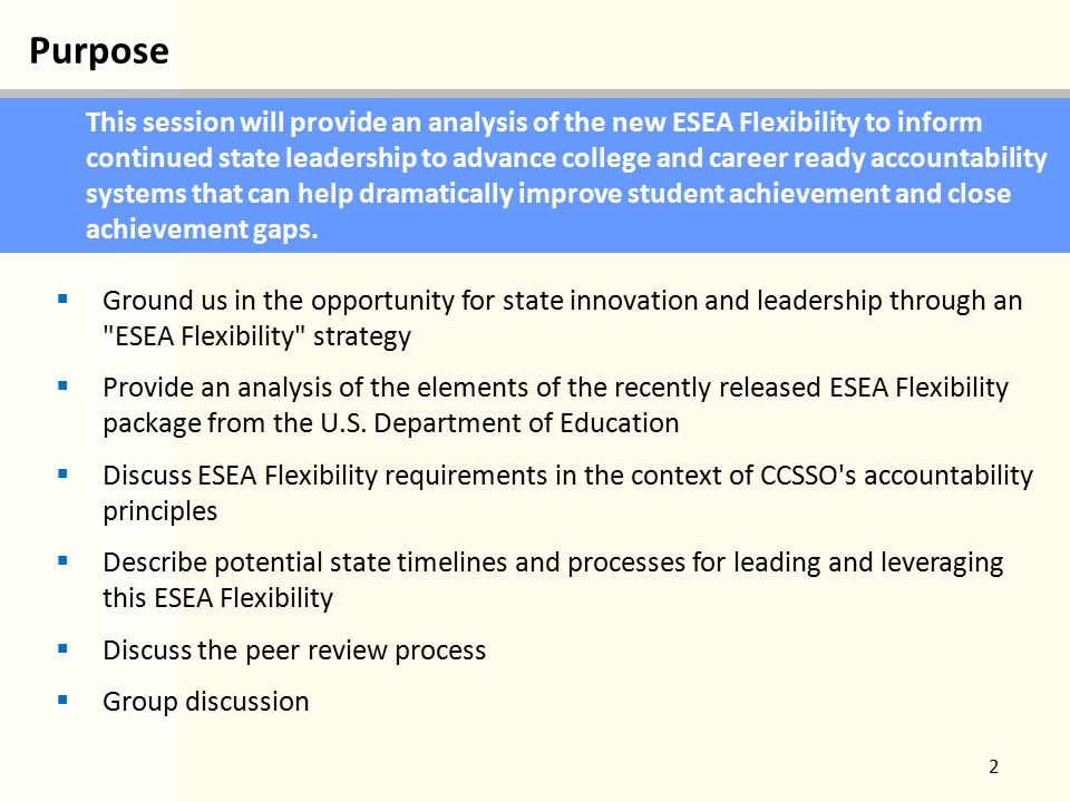 Purpose 2 This session will provide an analysis of the new ESEA Flexibility to inform continued state leadership to advance college and career ready accountability systems that can help dramatically improve student achievement and close achievement gaps.