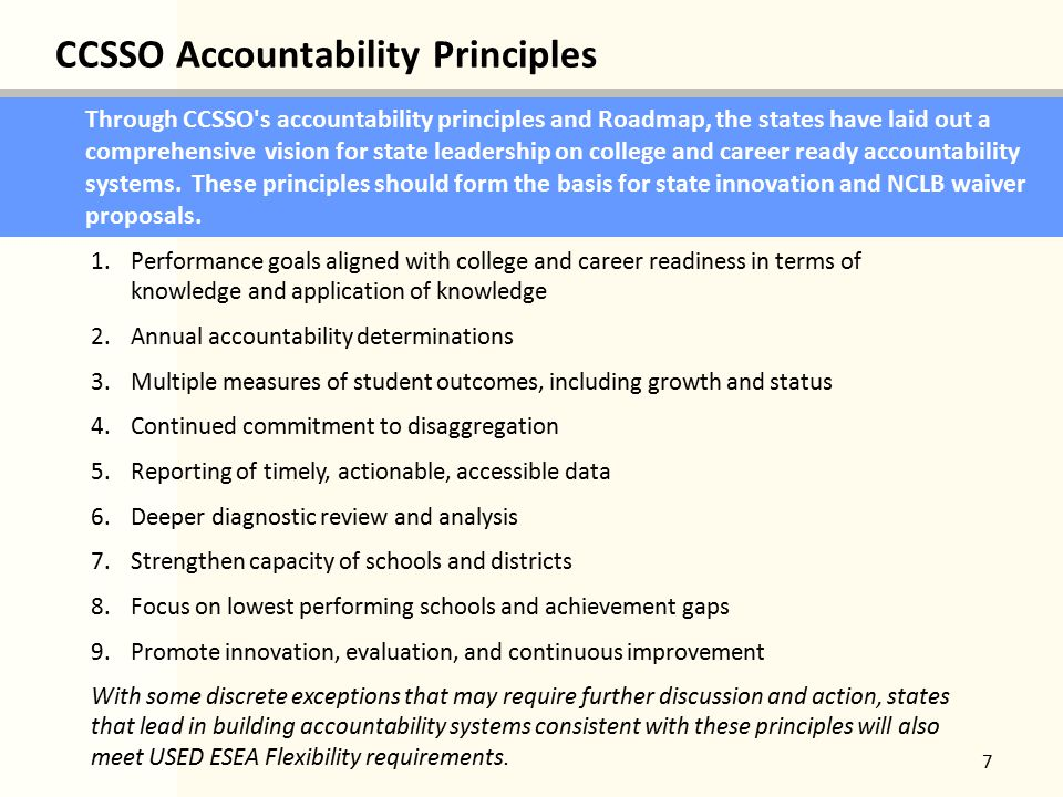 CCSSO Accountability Principles 7 Through CCSSO s accountability principles and Roadmap, the states have laid out a comprehensive vision for state leadership on college and career ready accountability systems.