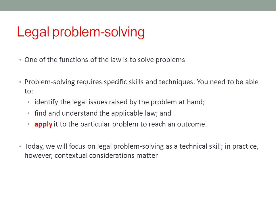 One of the functions of the law is to solve problems Problem-solving requires specific skills and techniques.