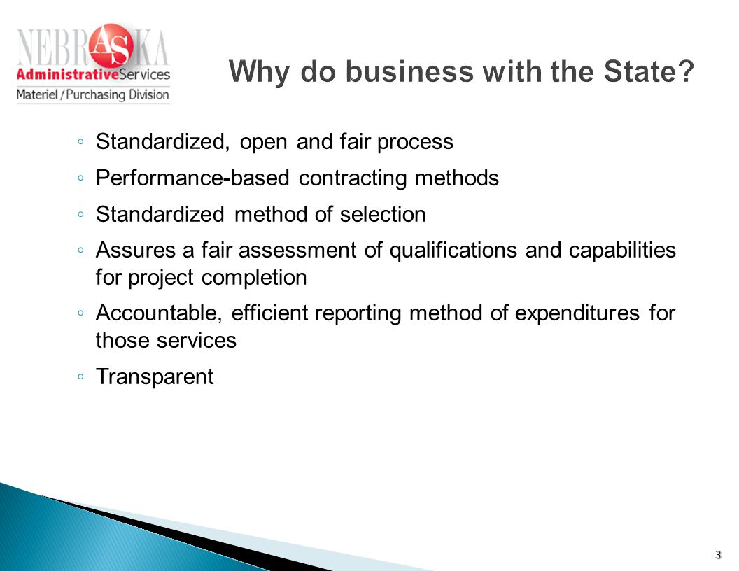 ◦ Standardized, open and fair process ◦ Performance-based contracting methods ◦ Standardized method of selection ◦ Assures a fair assessment of qualif