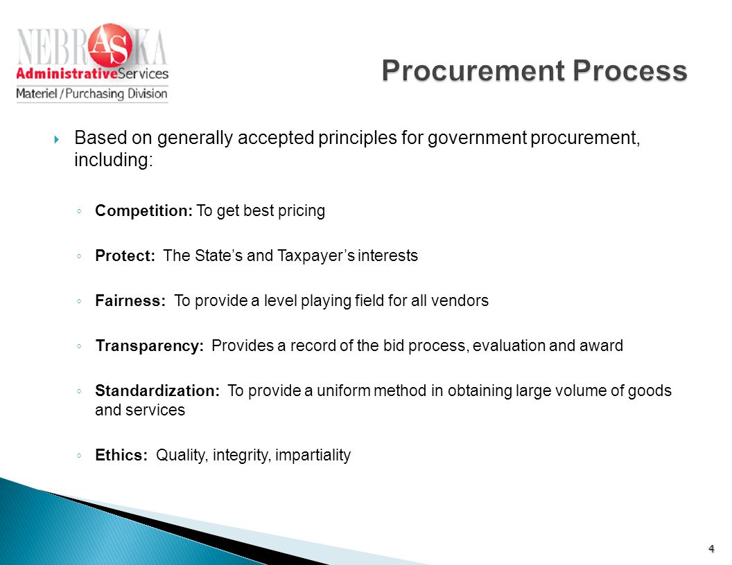  Based on generally accepted principles for government procurement, including: ◦ Competition: To get best pricing ◦ Protect: The State's and Taxpayer