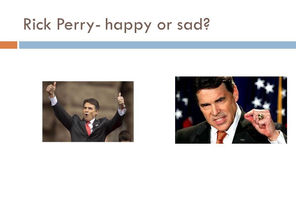 Rick Perry- happy or sad?