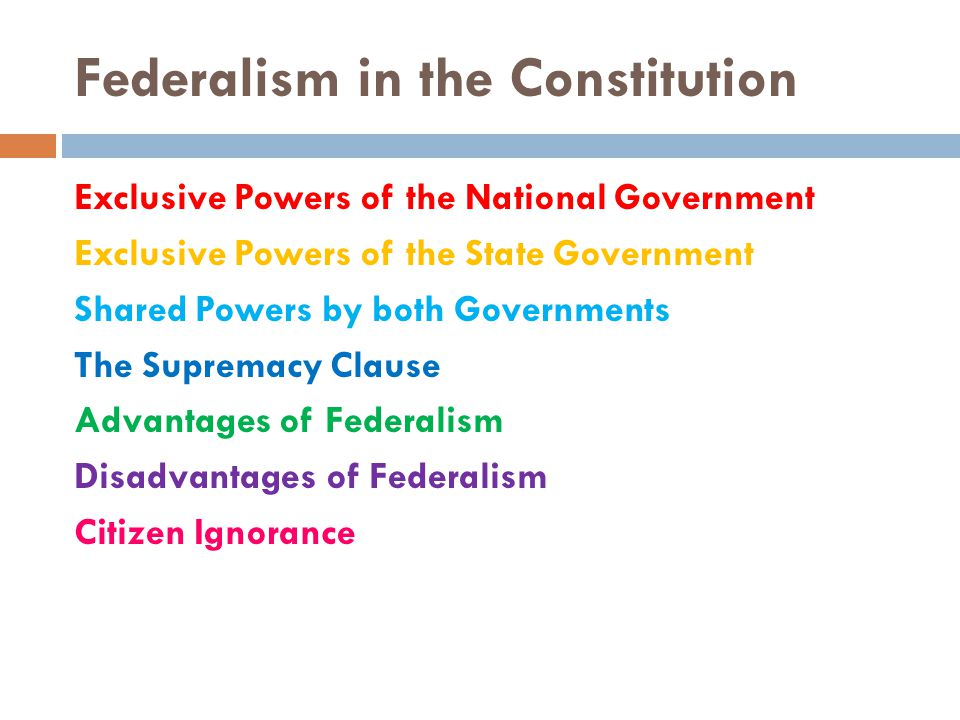 Federalism in the Constitution Exclusive Powers of the National Government Exclusive Powers of the State Government Shared Powers by both Governments