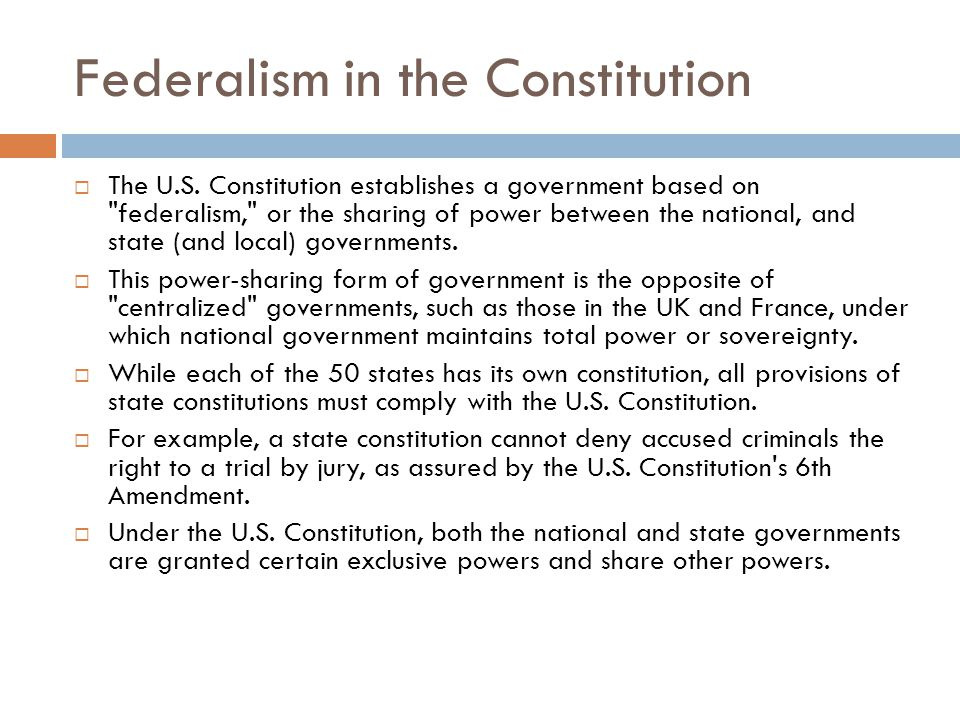 Federalism in the Constitution  The U.S. Constitution establishes a government based on