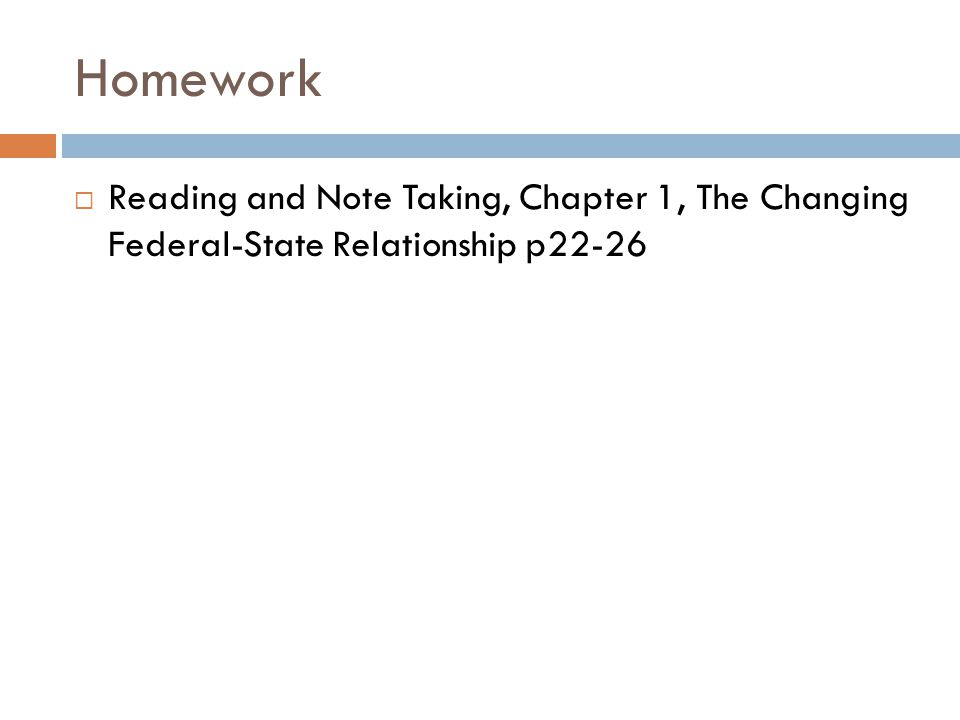 Homework  Reading and Note Taking, Chapter 1, The Changing Federal-State Relationship p22-26