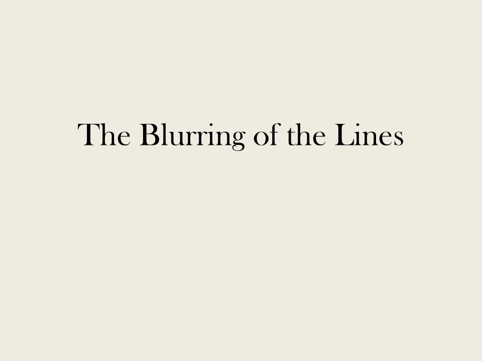 The Blurring of the Lines