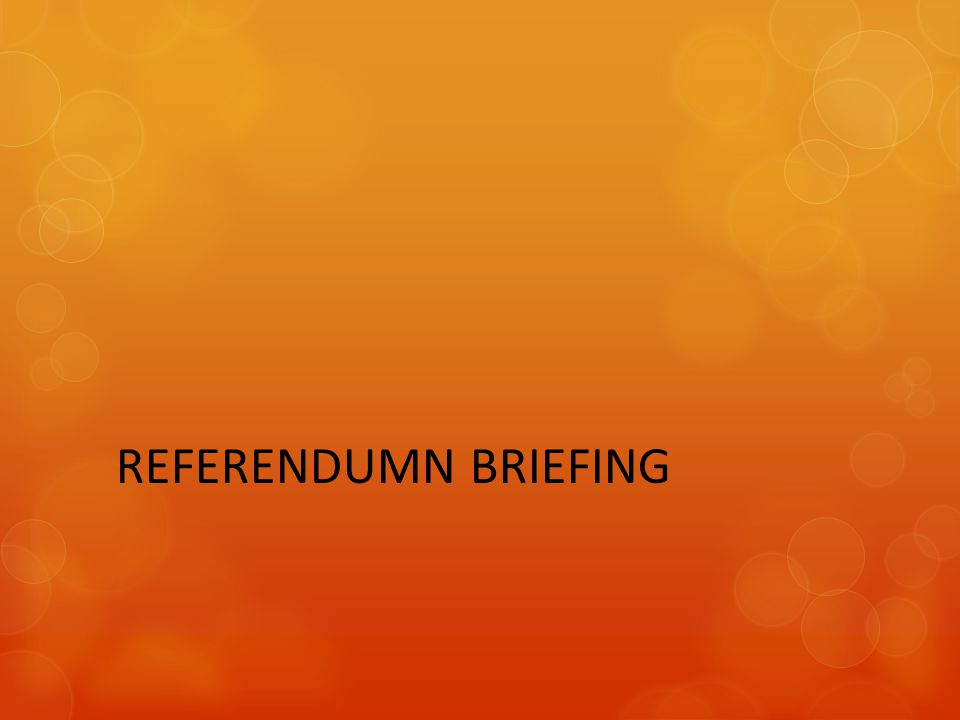 REFERENDUMN BRIEFING