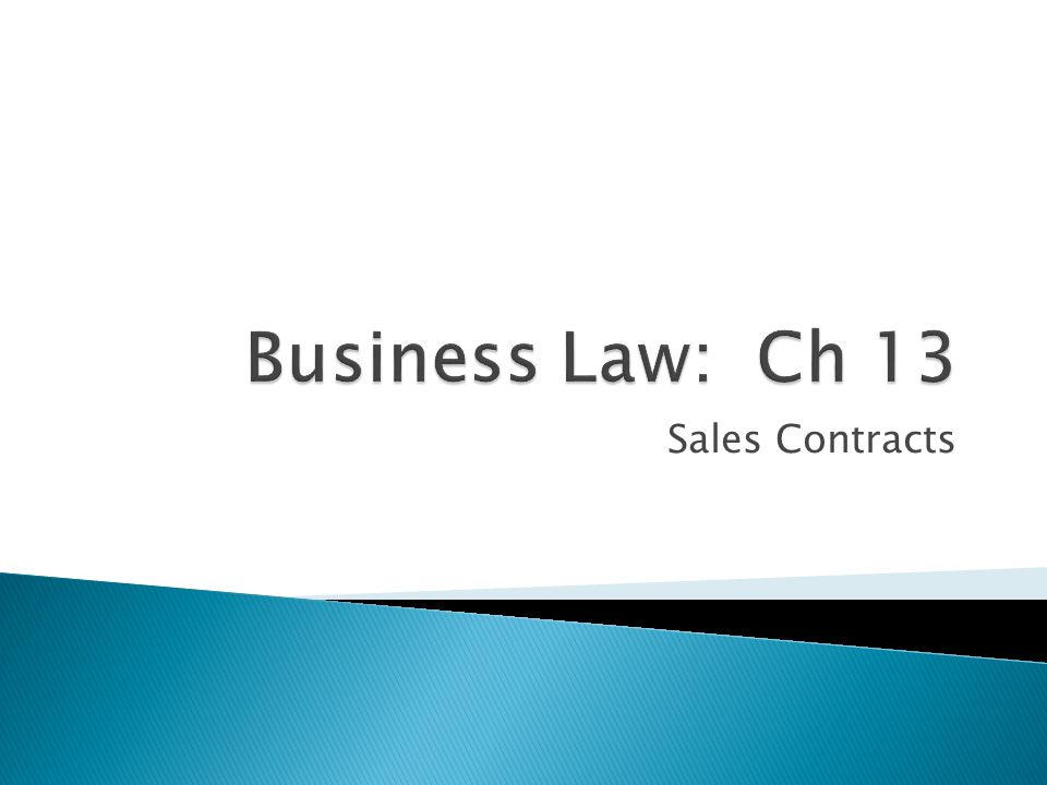  Sale – Contract in which ownership of goods transfers immediately from the seller to the buyer  Ownership – Collection of rights that allow the use and enjoyment of property  Contract to Sell – Transfer of ownership is to take place in the future