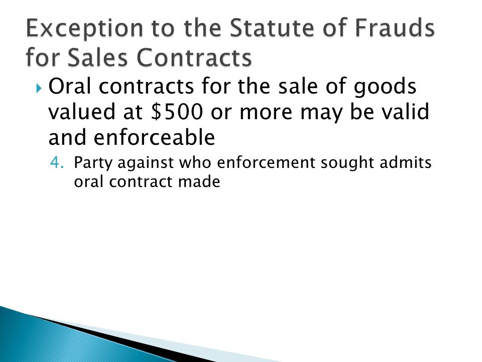  Oral contracts for the sale of goods valued at $500 or more may be valid and enforceable 4.Party against who enforcement sought admits oral contract made